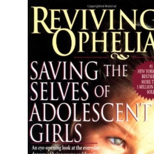 Reviving Ophelia: Saving the Selves of Adolescent Girls (Ballantine Reader's Circle)