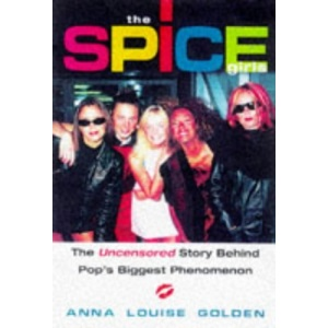 Spice Girls: The Uncensored Story Behind Pop's Biggest Phenomenon