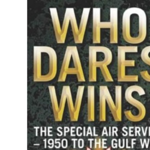 Who Dares Wins: The Story of the SAS 1950-1992