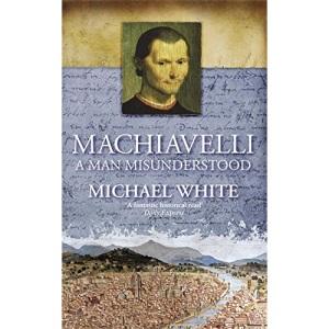 Machiavelli: A Man Misunderstood