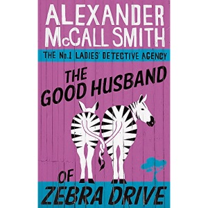 The Good Husband of Zebra Drive (No. 1 Ladies' Detective Agency)