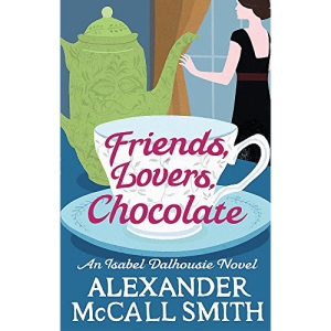 Friends, Lovers, Chocolate: The Sunday Philosophy Club (Isobel Dalhousie Novels)