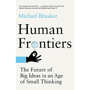 Human Frontiers: The Future of Big Ideas in an Age of Small Thinking