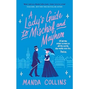 A Lady's Guide to Mischief and Mayhem: a fun and flirty historical romcom, perfect for fans of Enola Holmes!