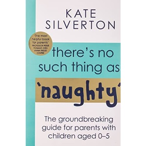 There's No Such Thing As 'Naughty': The groundbreaking guide for parents with children aged 0-5: THE #1 SUNDAY TIMES BESTSELLER