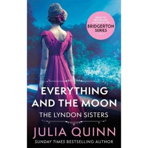 Everything And The Moon: a dazzling duet by the bestselling author of Bridgerton (Lyndon Family Saga)