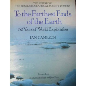 To the Farthest Ends of the Earth: The History of the Royal Geographical Society 1830-1980