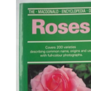 The Macdonald Encyclopaedia of Roses (Macdonald encyclopedias)