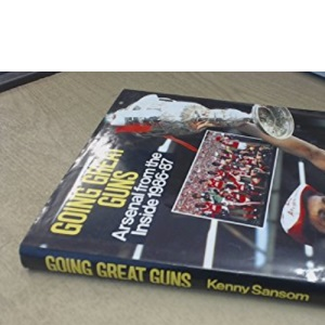 Going Great Guns: Arsenal from the Inside 1986-87: Arsenal from the Inside, 1986-87 (A Queen Anne Press book)