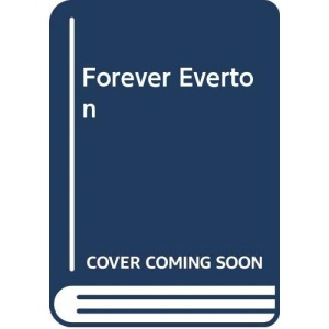 Forever Everton: Official Illustrated History of Everton F.C. (A Queen Anne Press book)