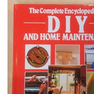 The Complete encyclopedia of DIY and home maintenance