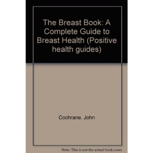 The Breast Book: A Complete Guide to Breast Health (Positive Health Guides)