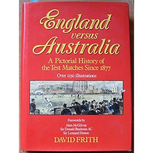 England Versus Australia: Pictorial History of the Test Matches Since 1877