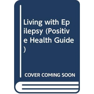Living with Epilepsy (Positive Health Guide)