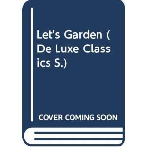 Let's Garden (De Luxe Classics S.)