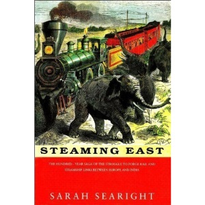 Steaming East: The 100 Year Saga of the Struggle to Forge Rail and Steamship Links Between Europe and India