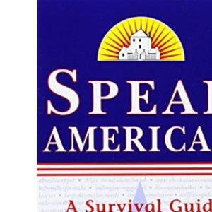 Speak American: A Survival Guide to the Language and Culture of the U.S.A