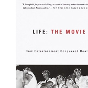 Life: the Movie: The Movie How Enertainment Conquered Reality: How Entertainment Conquered Reality