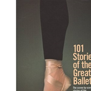 101 Stories of the Great Ballets (A Dolphin book): The Scene-By-Scene Stories of the Most Popular Ballets, Old and New