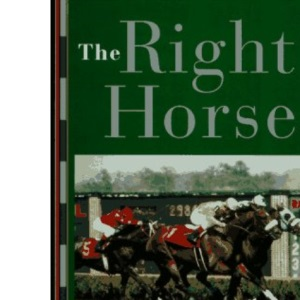 The Right Horse: Winning More, Losing Less, and Having a Great Time at the Racetrack