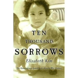Ten Thousand Sorrows: The Extraordinary Journal of Korean War Orphan