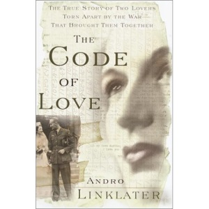 The Code of Love: The True Story of Two Lovers Torn Apart by the War That Brought Them Together