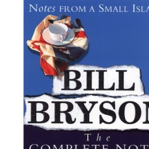 Bill Bryson the Complete Notes: Notes from a Small Island / Notes from a Big Country