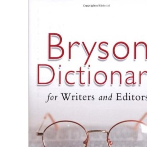 Bill Bryson's Dictionary: For Writers and Editors
