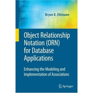 Object Relationship Notation (ORN) for Database Applications: Enhancing the Modeling and Implementation of Associations (Advances in Database Systems)
