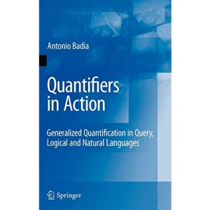 Quantifiers in Action: Generalized Quantification in Query, Logical and Natural Languages: Generalized Quantifiers in Action (Advances in Database Systems)