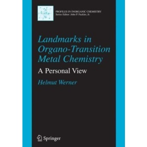 Landmarks in Organo-Transition Metal Chemistry: A Personal View (Profiles in Inorganic Chemistry)