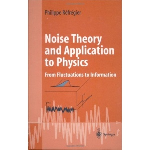 Noise Theory and Application to Physics: From Fluctuations to Information (Advanced Texts in Physics)