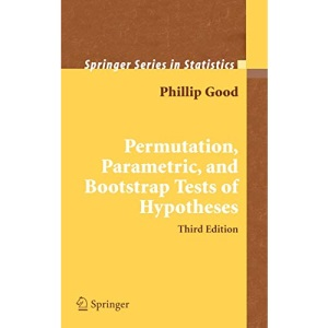 Permutation, Parametric, and Bootstrap Tests of Hypotheses (Springer Series in Statistics)