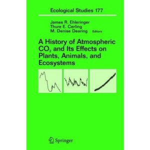 A History of Atmospheric CO2 and Its Effects on Plants, Animals, and Ecosystems (Ecological Studies)