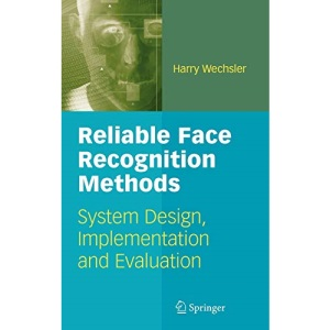 Reliable Face Recognition Methods: System Design, Implementation and Evaluation (International Series on Biometrics)