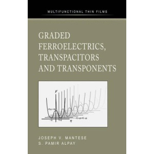 Graded Ferroelectrics, Transpacitors and Transponents (Multifunctional Thin Film Series)