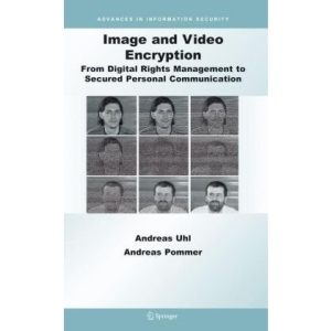 Image and Video Encryption: From Digital Rights Management to Secured Personal Communication (Advances in Information Security)