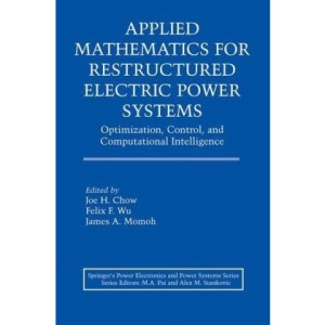 Applied Mathematics for Restructured Electric Power Systems: Optimization, Control, and Computational Intelligence (Power Electronics and Power Systems)