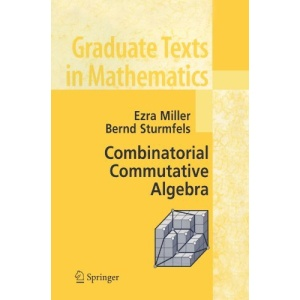 Combinatorial Commutative Algebra (Graduate Texts in Mathematics)