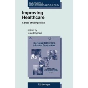 Improving Healthcare: A Dose of Competition (Developments in Health Economics and Public Policy)