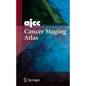 AJCC Cancer Staging Atlas: AJCC Cancer Staging Illustrations in PowerPoint® From the AJCC Cancer Staging Atlas