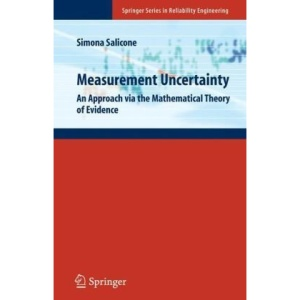 Measurement Uncertainty: An Approach via the Mathematical Theory of Evidence (Springer Series in Reliability Engineering)