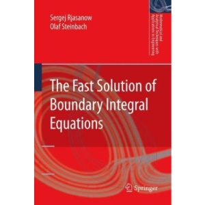 The Fast Solution of Boundary Integral Equations (Mathematical and Analytical Techniques with Applications to Engineering)