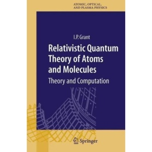 Relativistic Quantum Theory of Atoms and Molecules: Theory and Computation (Springer Series on Atomic, Optical, and Plasma Physics)