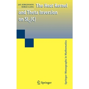 The Heat Kernel and Theta Inversion on SL2(C) (Springer Monographs in Mathematics)