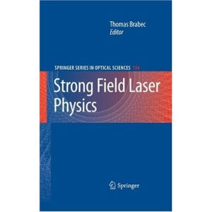Strong Field Laser Physics (Springer Series in Optical Sciences)
