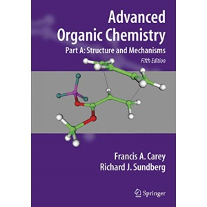 Advanced Organic Chemistry: Structure and Mechanisms Pt. A (Advanced Organic Chemistry): Part A: Structure and Mechanisms