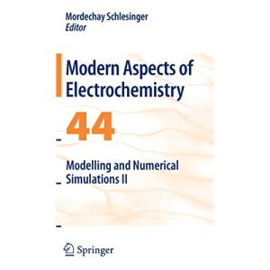 Modern Aspects of Electrochemistry No. 44: Modelling and Numerical Simulations II