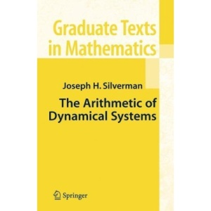 The Arithmetic of Dynamical Systems: Preliminary Entry 309 (Graduate Texts in Mathematics)