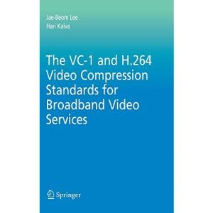 The VC-1 and H.264 Video Compression Standards for Broadband Video Services (Multimedia Systems and Applications)